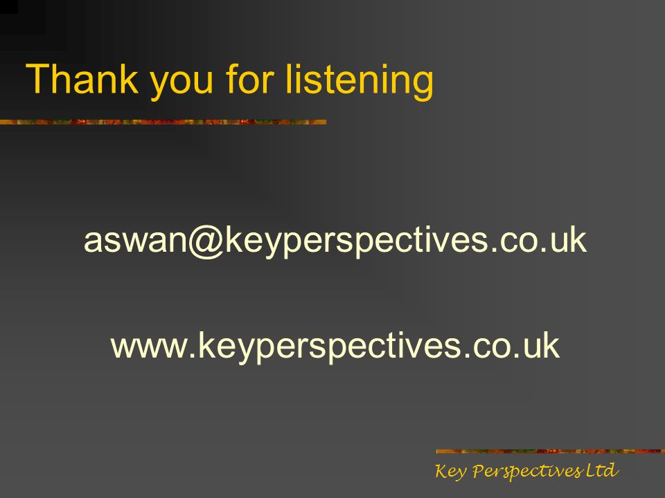 Thank you for listening aswan@keyperspectives.co.uk www.keyperspectives.co.uk Key Perspectives Ltd