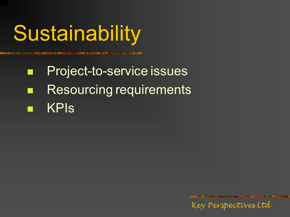 Sustainability Project-to-service issues Resourcing requirements KPIs Key Perspectives Ltd
