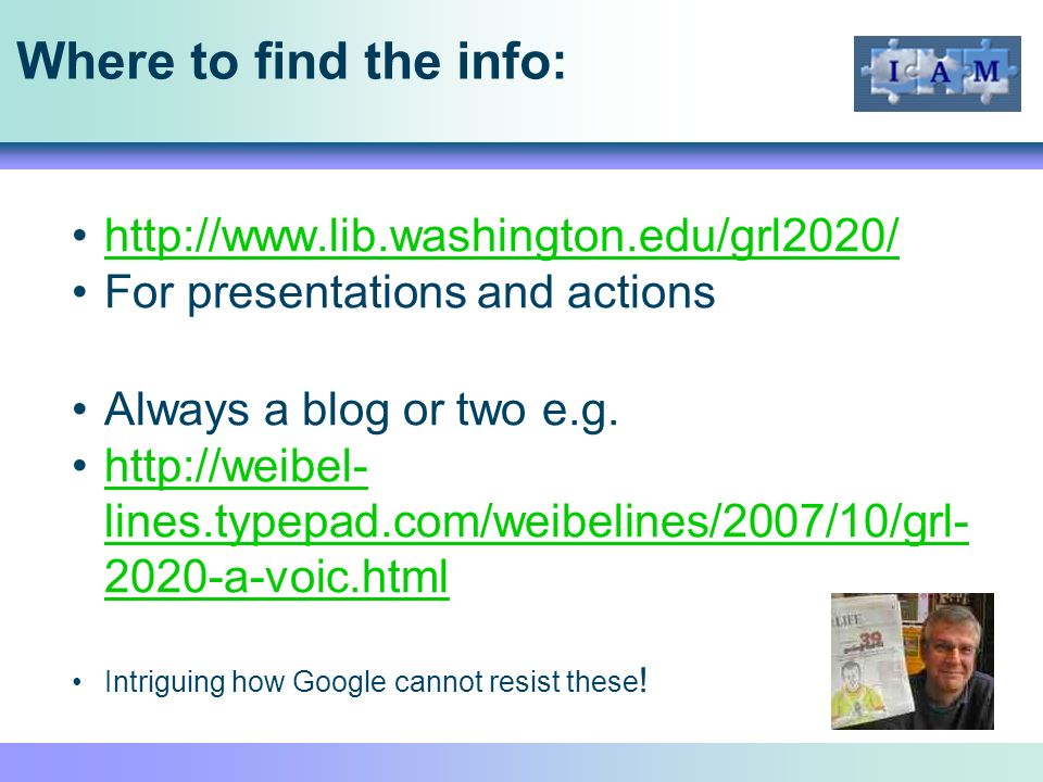Where to find the info: http://www.lib.washington.edu/grl2020/ For presentations and actions Always a blog or two e.g.