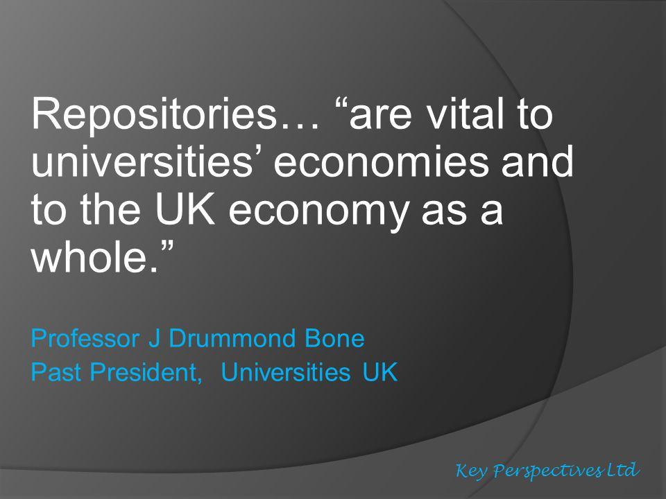 Repositories… are vital to universities economies and to the UK economy as a whole.