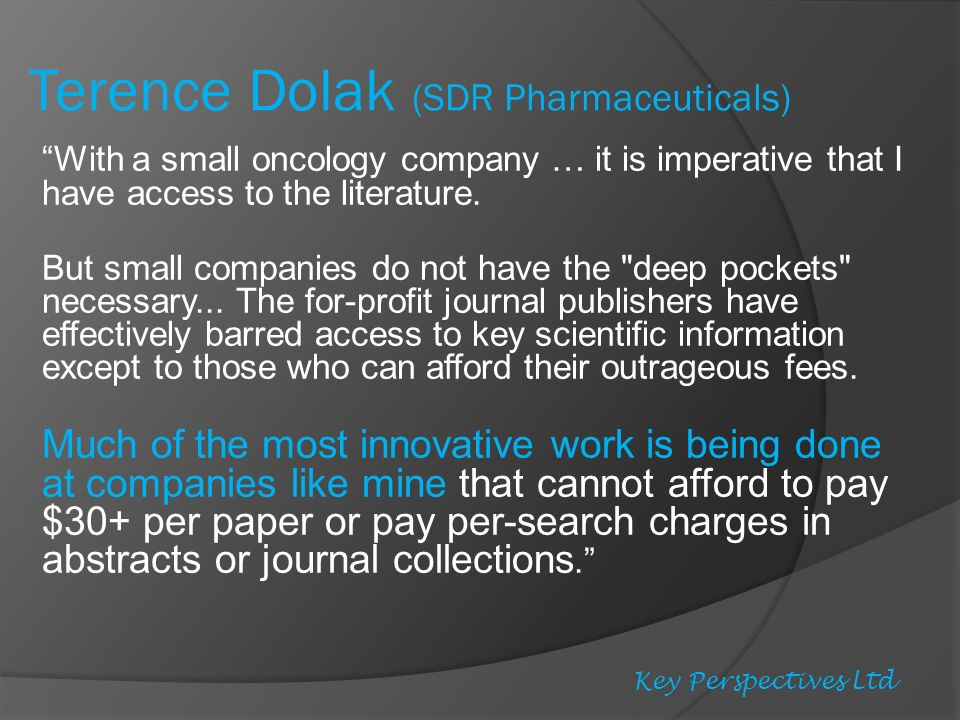 Terence Dolak (SDR Pharmaceuticals) With a small oncology company … it is imperative that I have access to the literature.