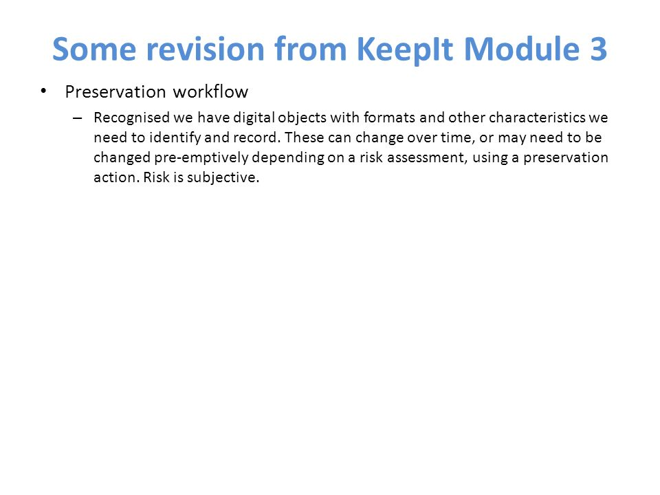 Some revision from KeepIt Module 3 Preservation workflow – Recognised we have digital objects with formats and other characteristics we need to identify and record.