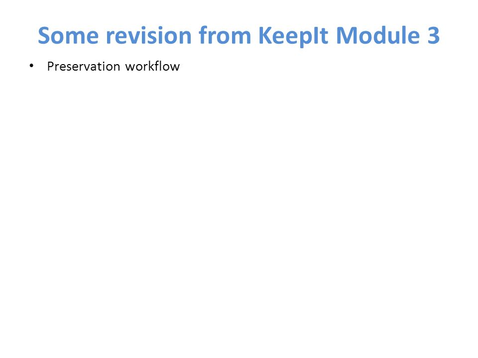 Some revision from KeepIt Module 3 Preservation workflow
