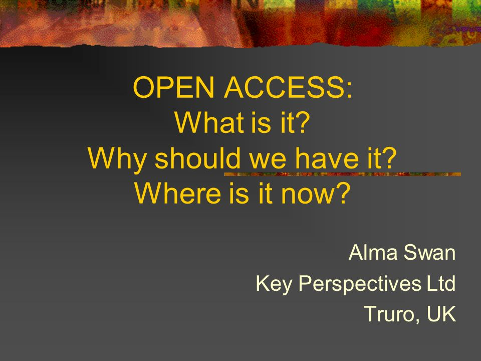 OPEN ACCESS: What is it. Why should we have it. Where is it now.