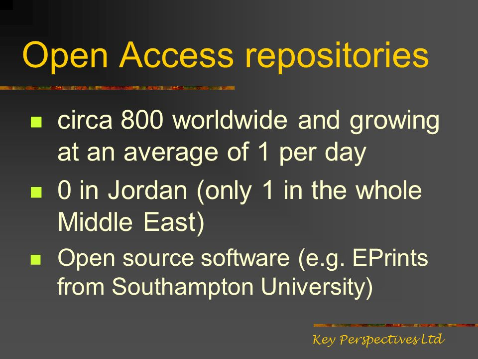 Open Access repositories circa 800 worldwide and growing at an average of 1 per day 0 in Jordan (only 1 in the whole Middle East) Open source software (e.g.