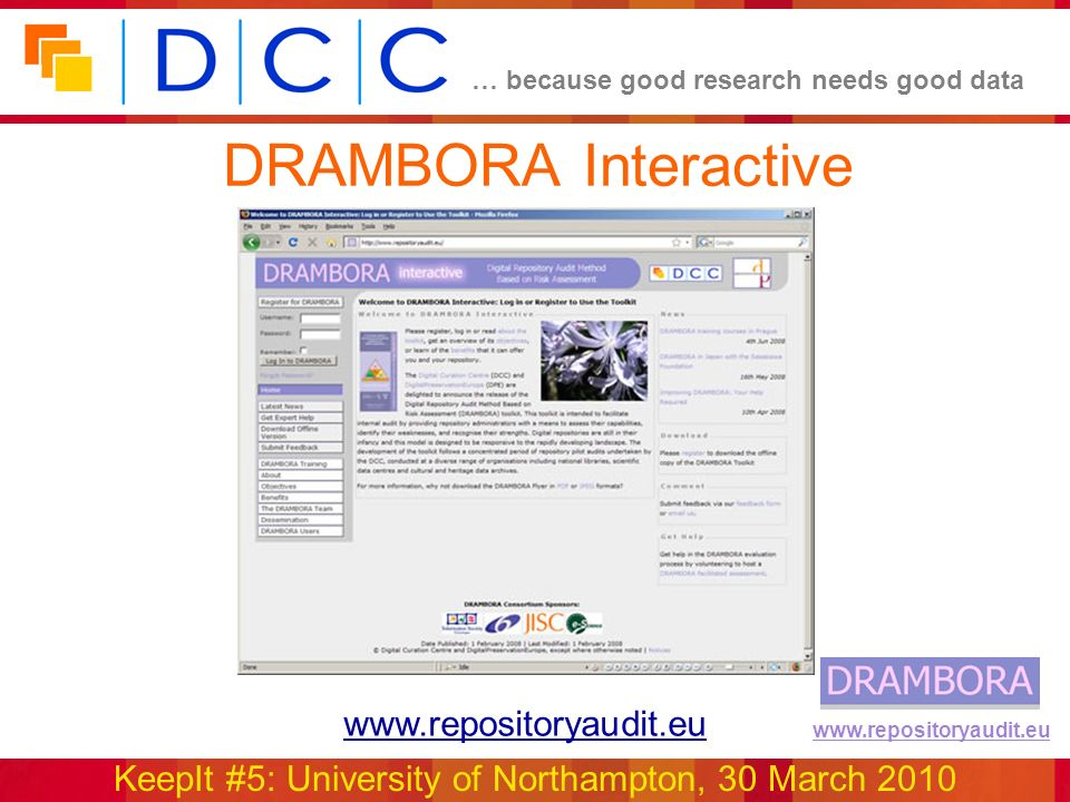 … because good research needs good data KeepIt #5: University of Northampton, 30 March 2010 www.repositoryaudit.eu DRAMBORA Interactive www.repositoryaudit.eu