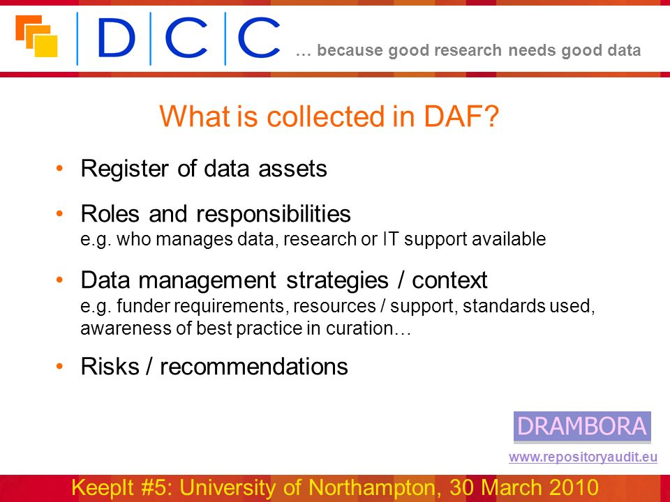 … because good research needs good data KeepIt #5: University of Northampton, 30 March 2010 www.repositoryaudit.eu What is collected in DAF.
