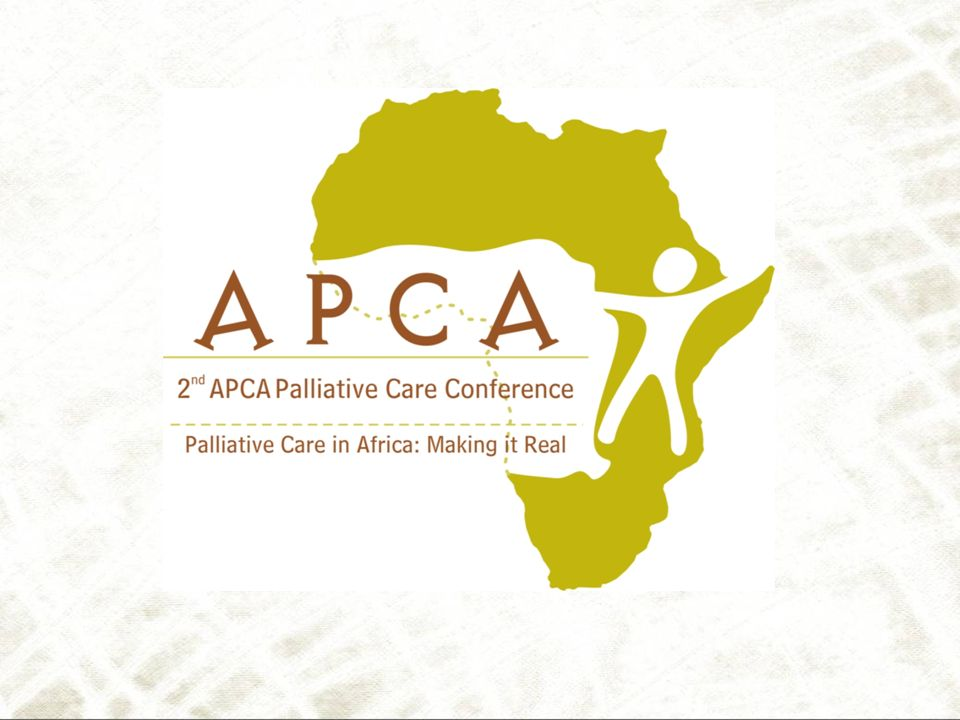 Palliative Care in Africa: - Making it real 19 th – 21 st September 2007