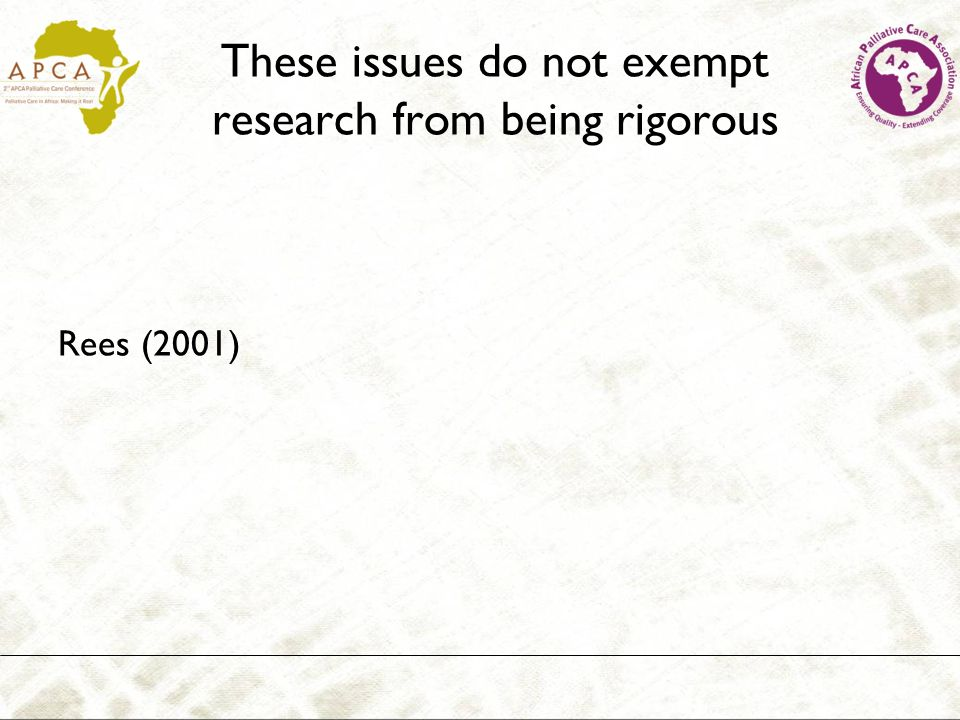 These issues do not exempt research from being rigorous Rees (2001)
