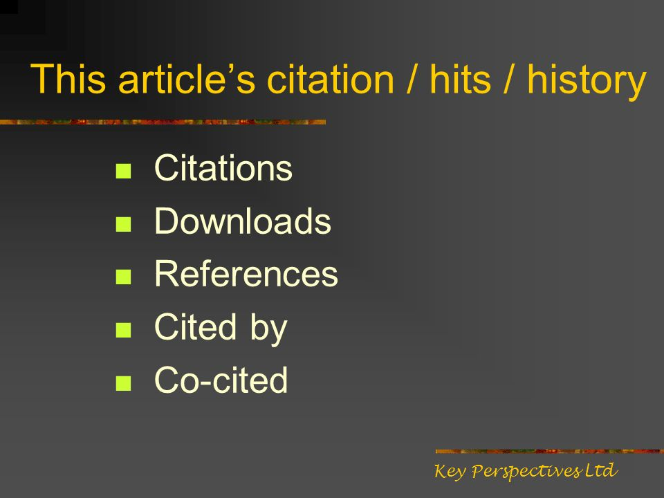 This articles citation / hits / history Citations Downloads References Cited by Co-cited Key Perspectives Ltd