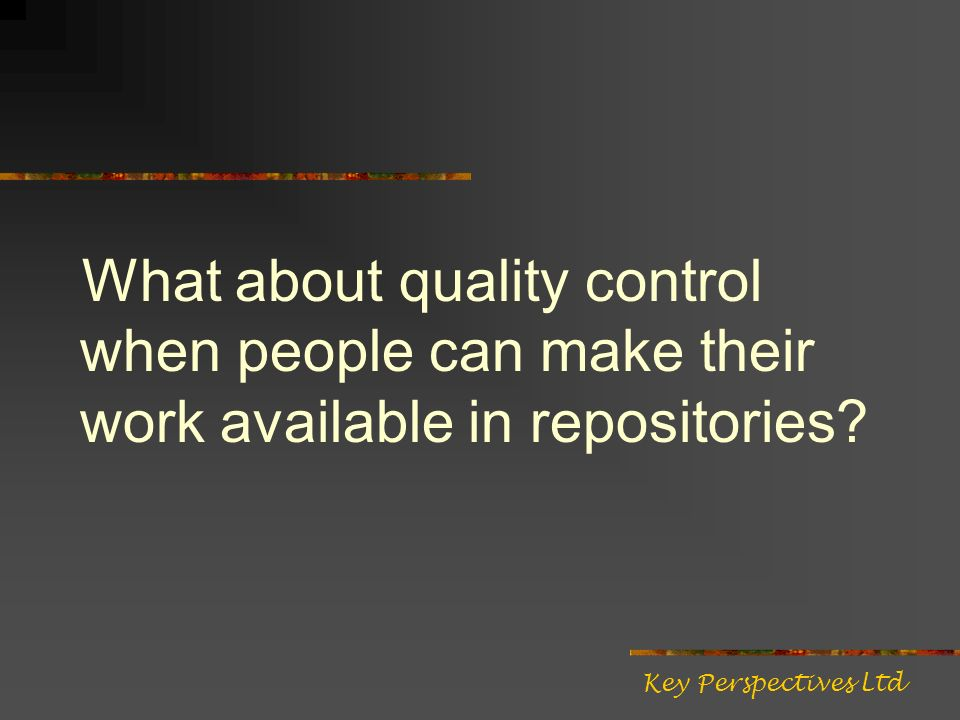 What about quality control when people can make their work available in repositories.