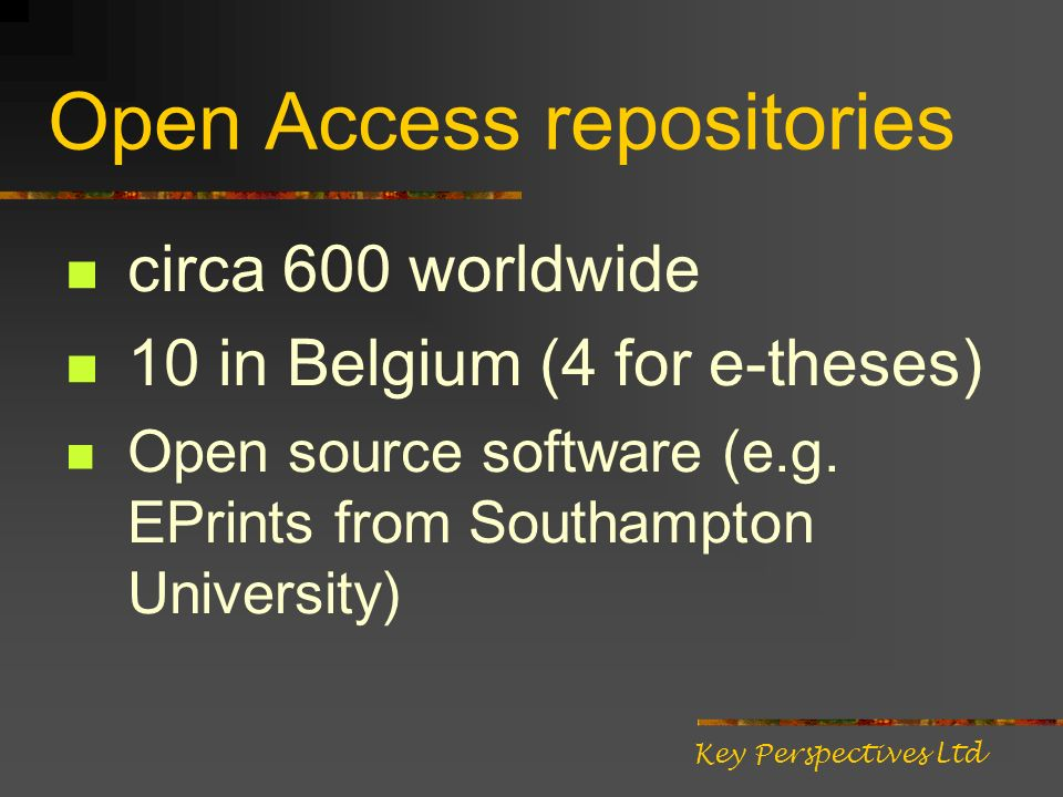 Open Access repositories circa 600 worldwide 10 in Belgium (4 for e-theses) Open source software (e.g.