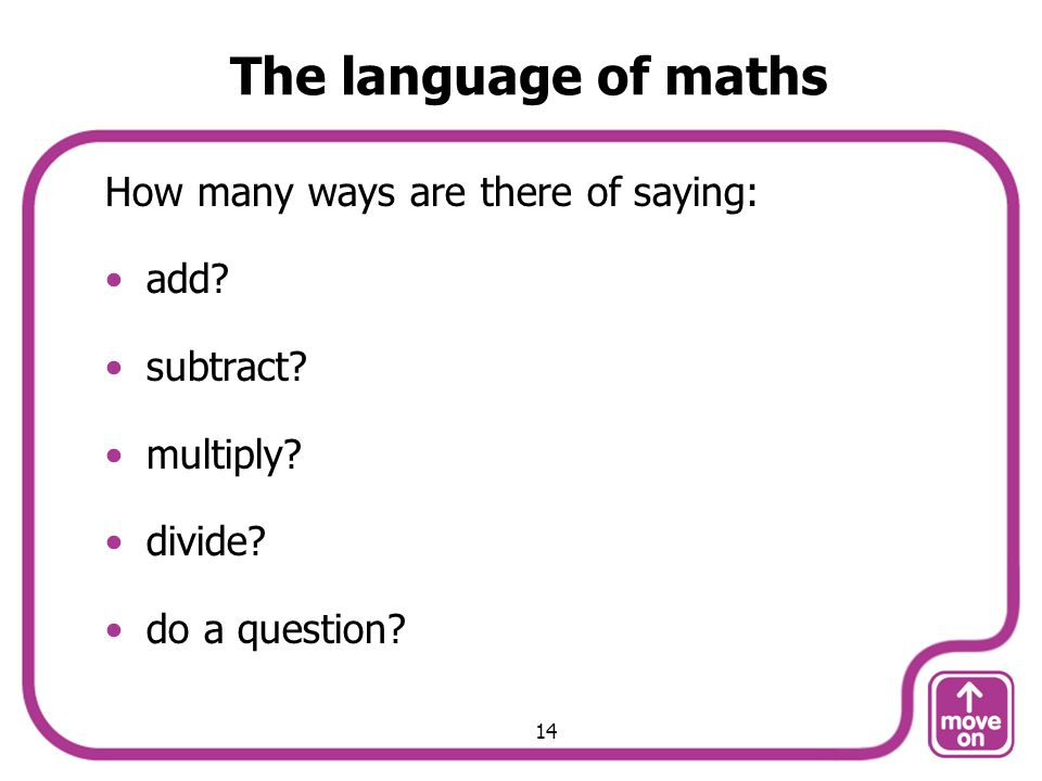 The language of maths How many ways are there of saying: add.