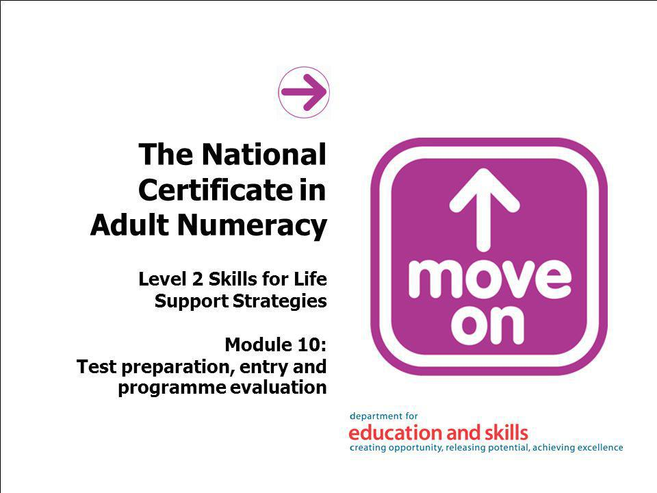 The National Certificate in Adult Numeracy Level 2 Skills for Life Support Strategies Module 10: Test preparation, entry and programme evaluation