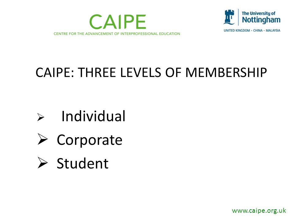 CAIPE: THREE LEVELS OF MEMBERSHIP Individual Corporate Student www.caipe.org.uk
