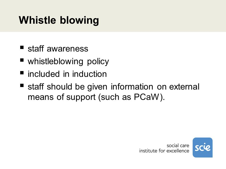 Whistle blowing staff awareness whistleblowing policy included in induction staff should be given information on external means of support (such as PCaW).
