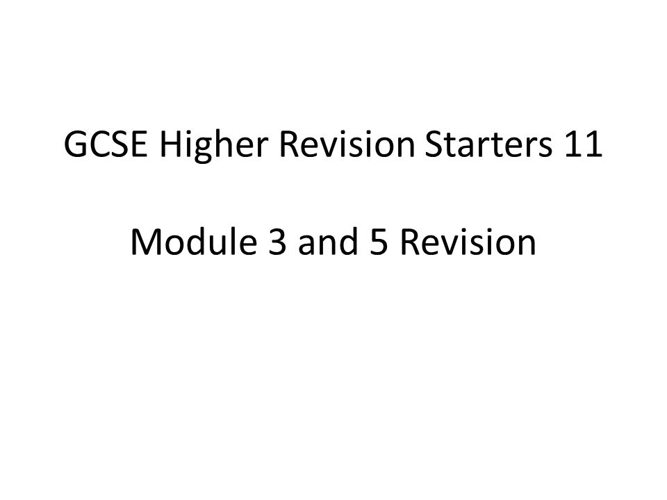 GCSE Higher Revision Starters 11 Module 3 and 5 Revision