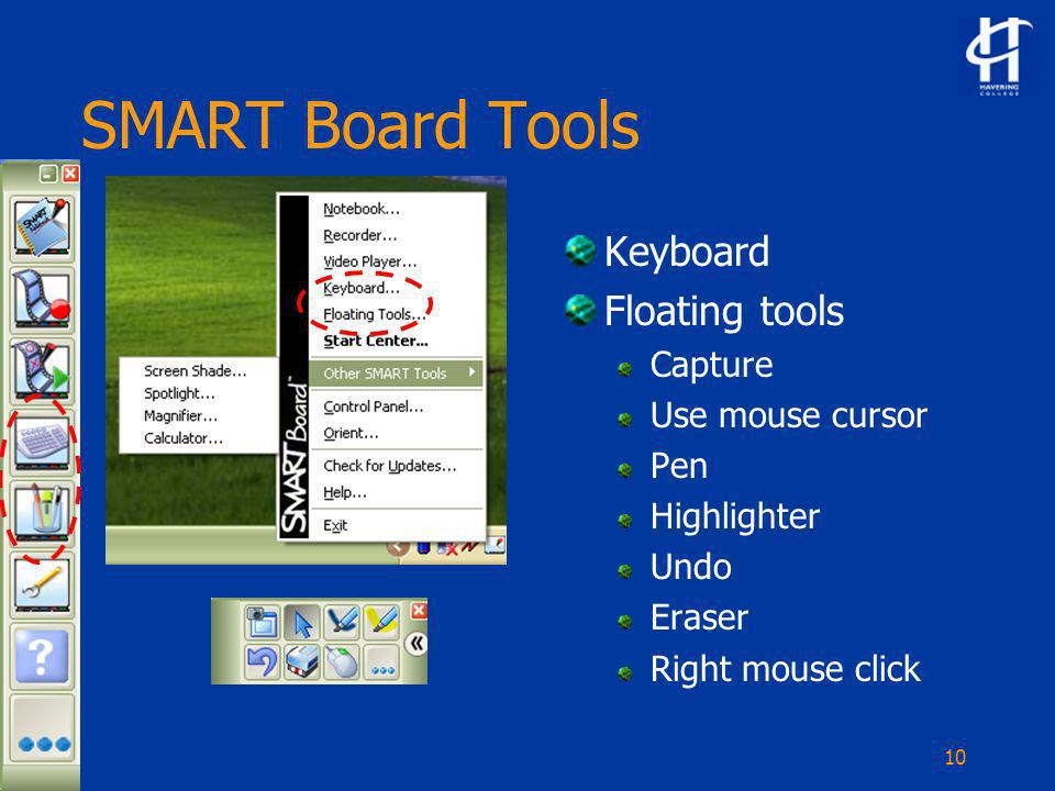 10 SMART Board Tools Keyboard Floating tools Capture Use mouse cursor Pen Highlighter Undo Eraser Right mouse click
