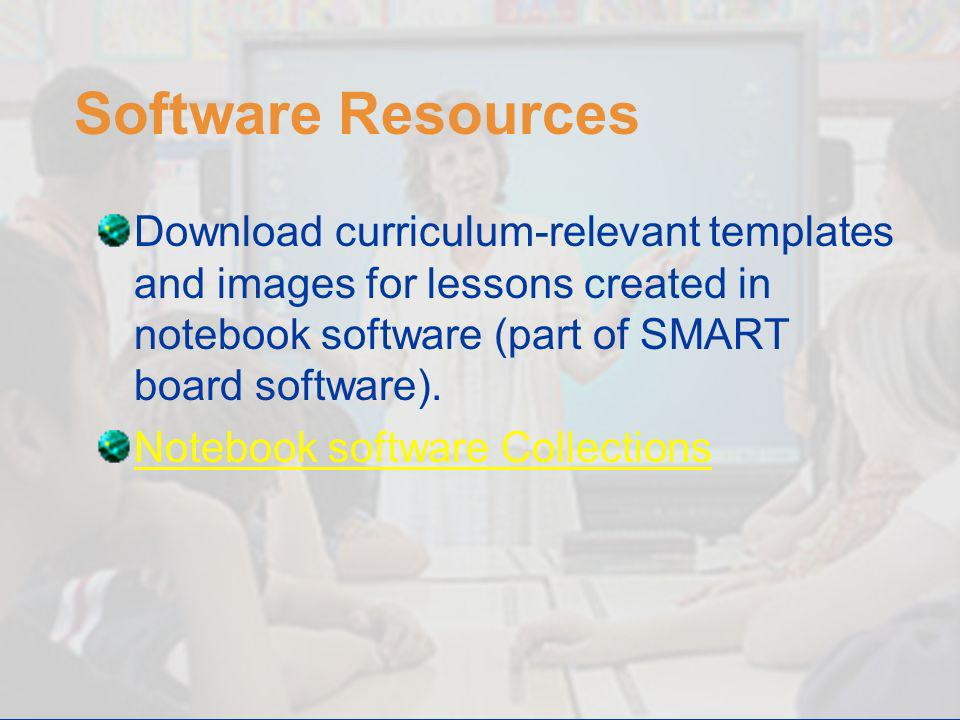 8 Software Resources Download curriculum-relevant templates and images for lessons created in notebook software (part of SMART board software).