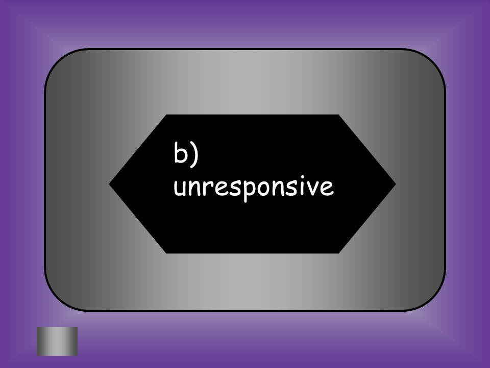 A: B:B: Difficult to talk toUnresponsive Which word has one syllable.