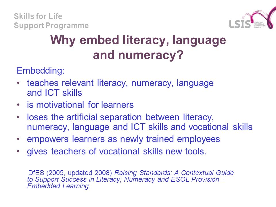 Skills for Life Support Programme Why embed literacy, language and numeracy.