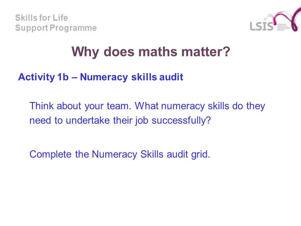 Skills for Life Support Programme Why does maths matter.