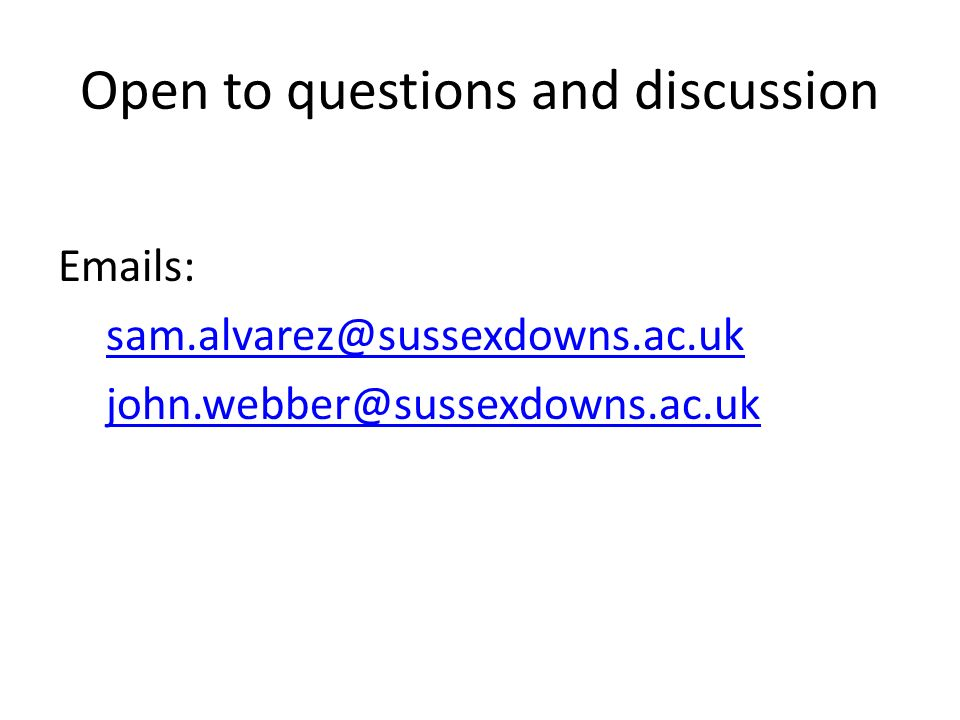 Open to questions and discussion Emails: sam.alvarez@sussexdowns.ac.uk john.webber@sussexdowns.ac.uk