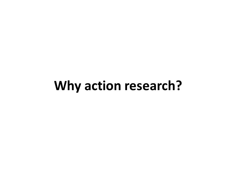 Why action research