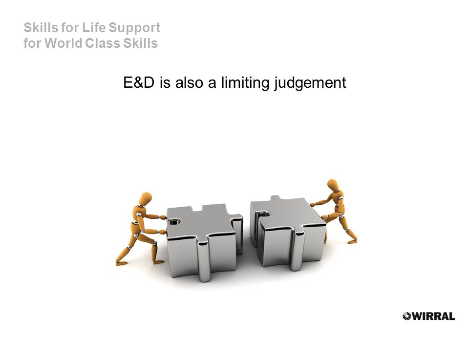 Skills for Life Support for World Class Skills E&D is also a limiting judgement