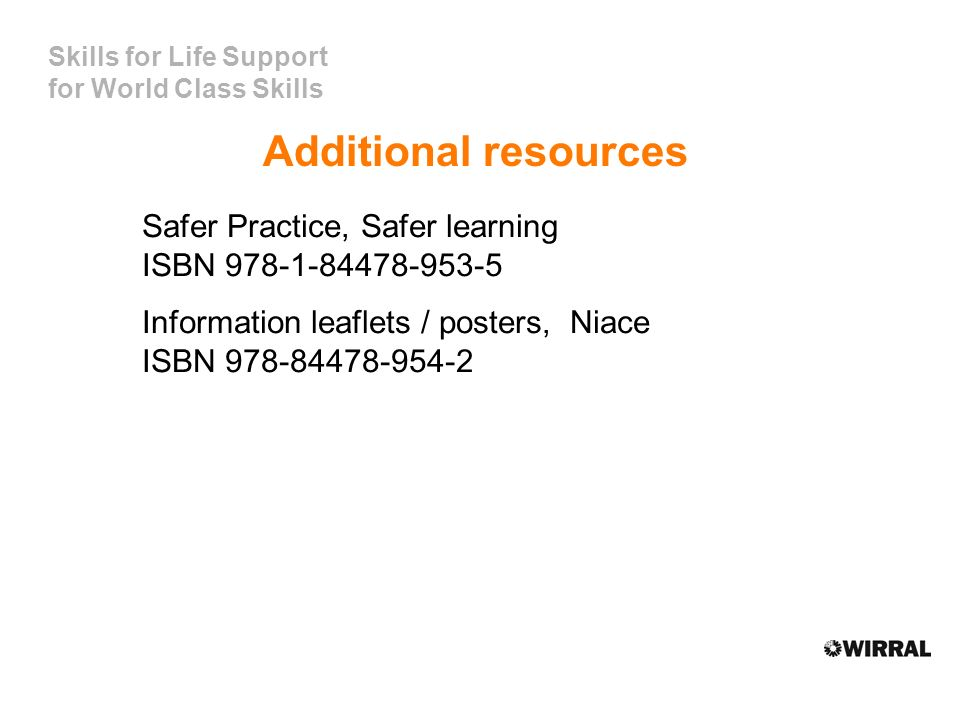Skills for Life Support for World Class Skills Additional resources Safer Practice, Safer learning ISBN 978-1-84478-953-5 Information leaflets / posters, Niace ISBN 978-84478-954-2