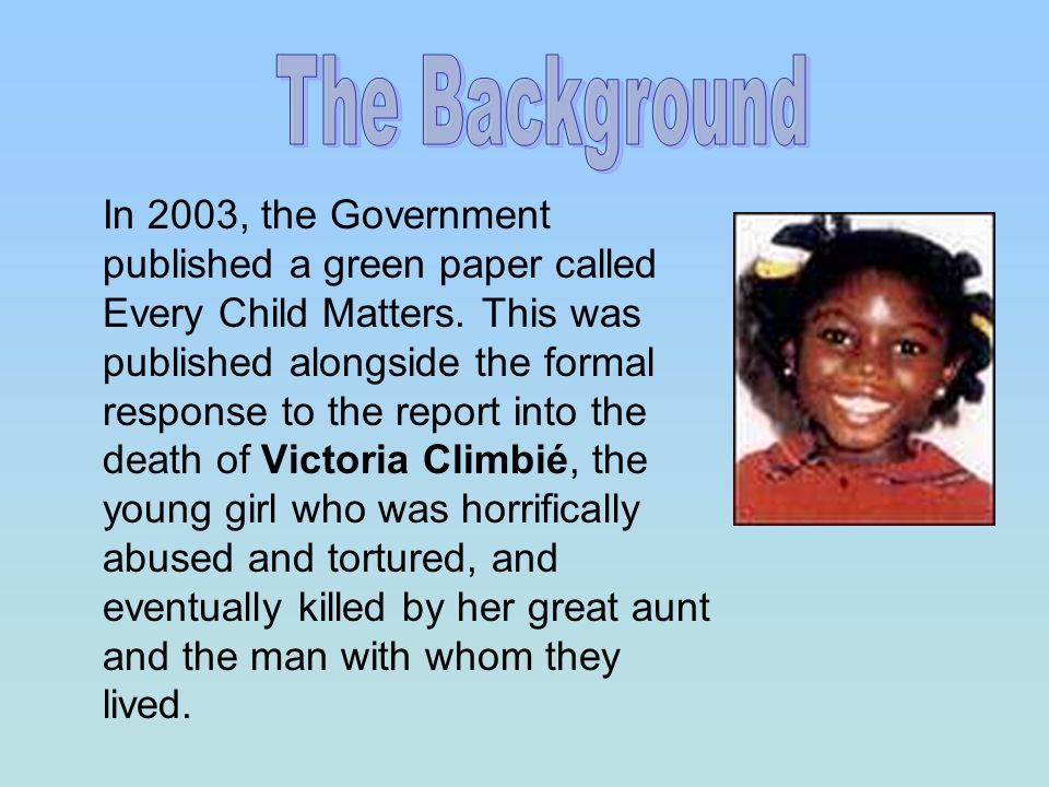 In 2003, the Government published a green paper called Every Child Matters.