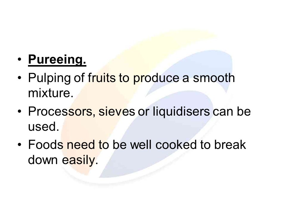 Pureeing. Pulping of fruits to produce a smooth mixture.