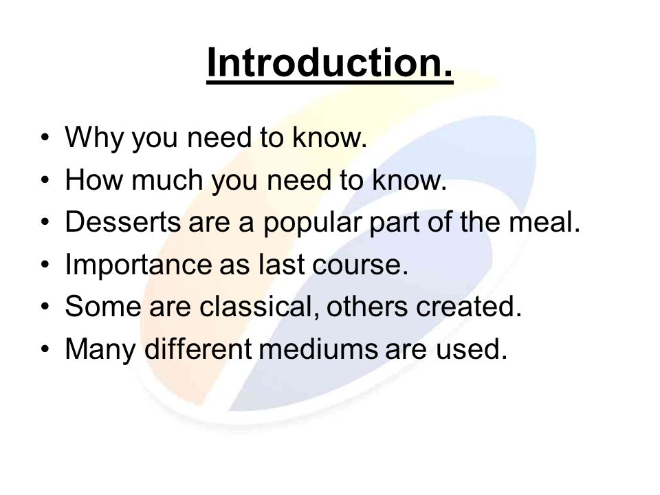 Introduction. Why you need to know. How much you need to know.