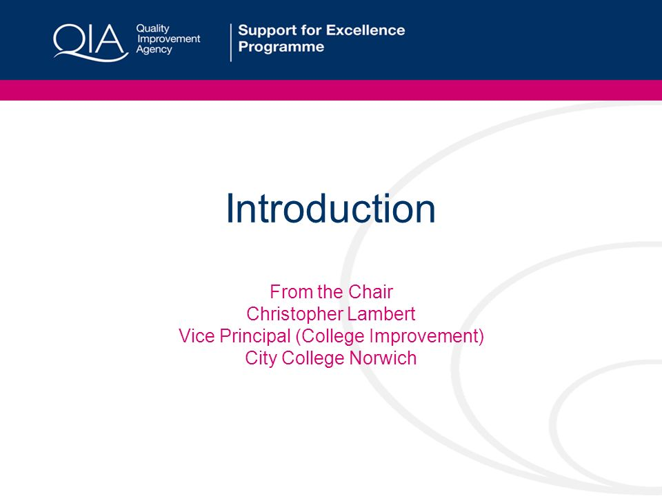 Introduction From the Chair Christopher Lambert Vice Principal (College Improvement) City College Norwich
