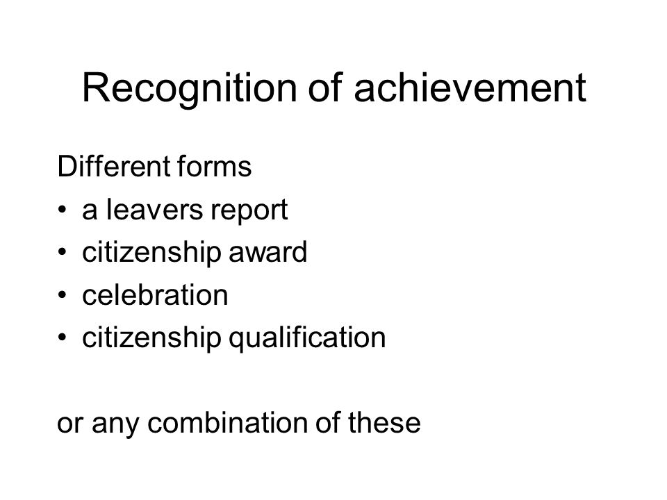 Recognition of achievement Different forms a leavers report citizenship award celebration citizenship qualification or any combination of these