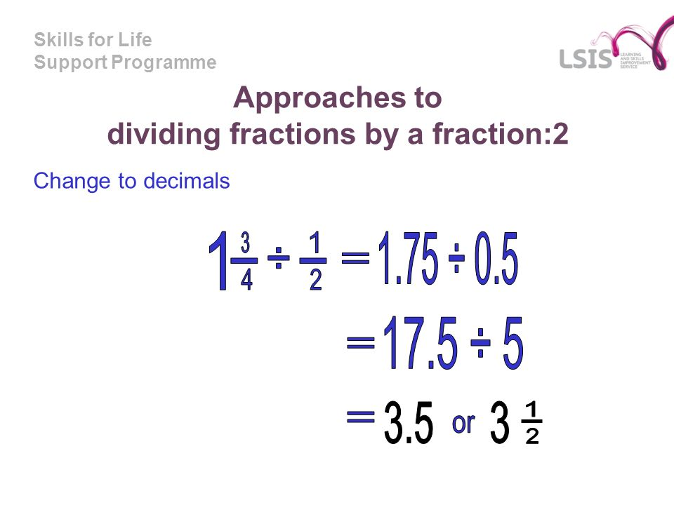 Skills for Life Support Programme Approaches to dividing fractions by a fraction:2 Change to decimals
