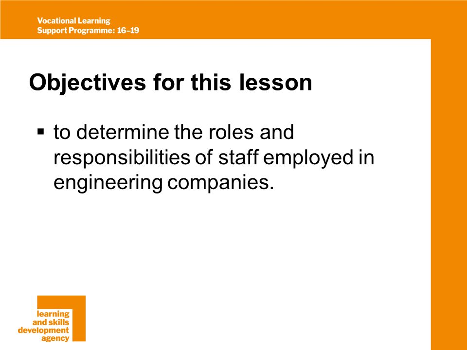 Objectives for this lesson to determine the roles and responsibilities of staff employed in engineering companies.