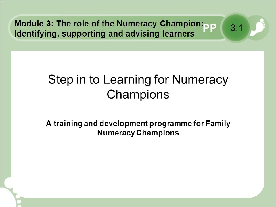 PP Step in to Learning for Numeracy Champions A training and development programme for Family Numeracy Champions 3.1 Module 3: The role of the Numeracy Champion: Identifying, supporting and advising learners