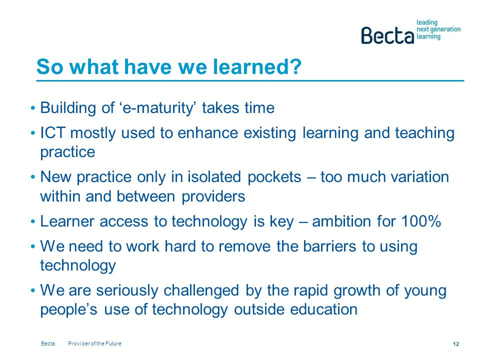 Becta Provider of the Future 12 So what have we learned.