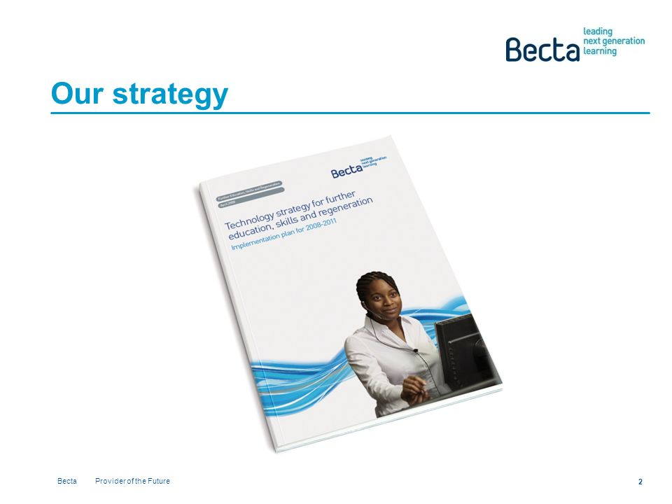 Becta Provider of the Future 2 Our strategy
