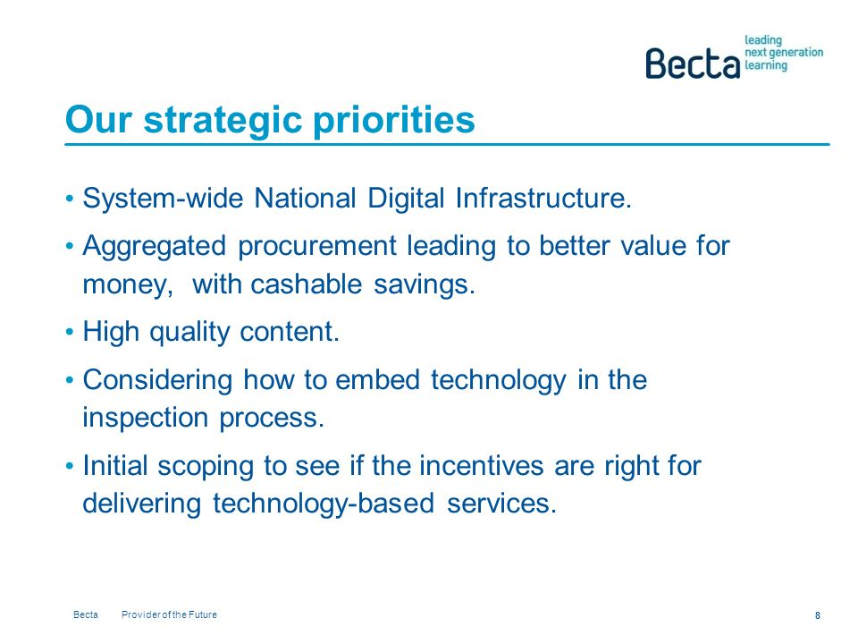 Becta Provider of the Future 8 Our strategic priorities System-wide National Digital Infrastructure.
