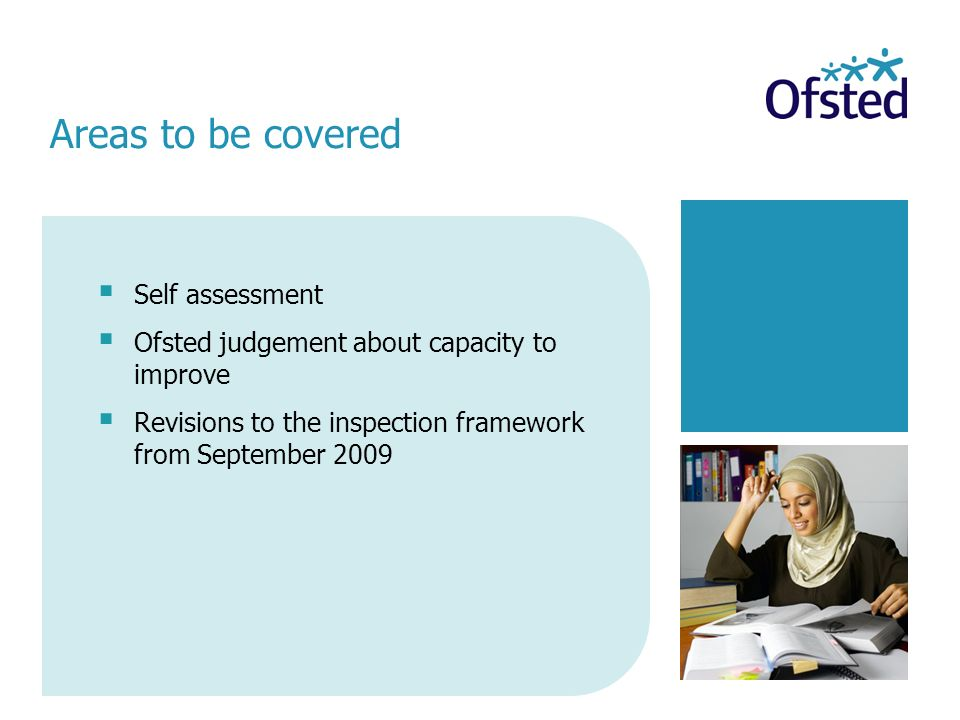 Self assessment Ofsted judgement about capacity to improve Revisions to the inspection framework from September 2009 Areas to be covered