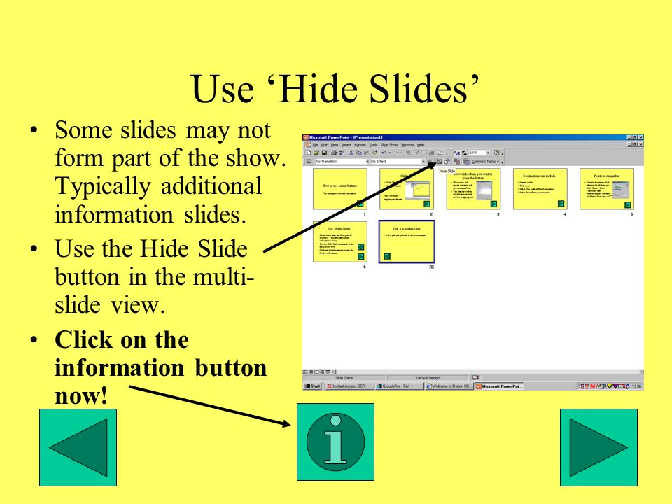 Use Hide Slides Some slides may not form part of the show.