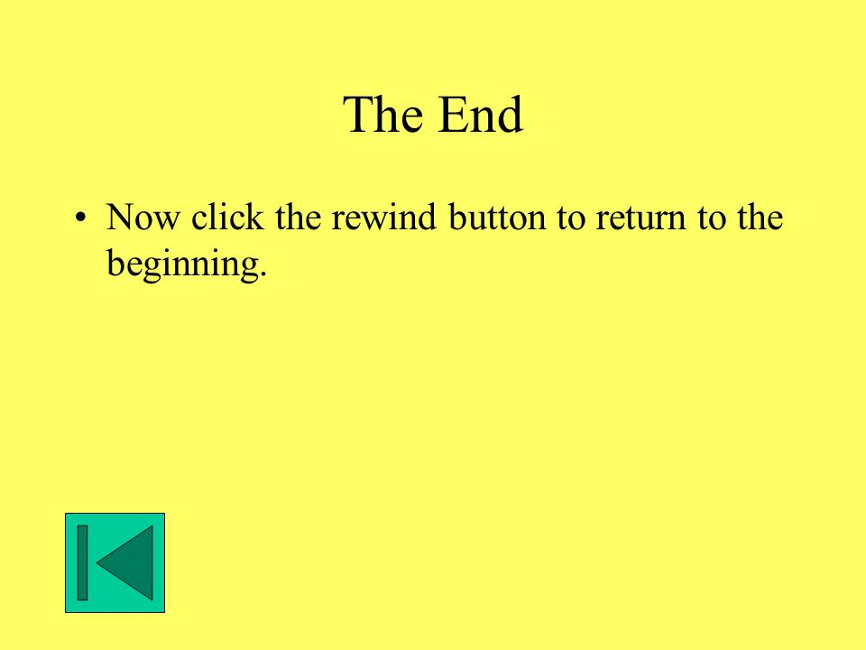 The End Now click the rewind button to return to the beginning.