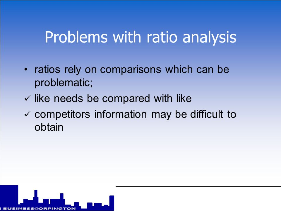 Problems with ratio analysis figures are produced on an historical basis; analysis is based on past figures and do not necessarily show why things have happened past performance is not necessarily an accurate indication of the future