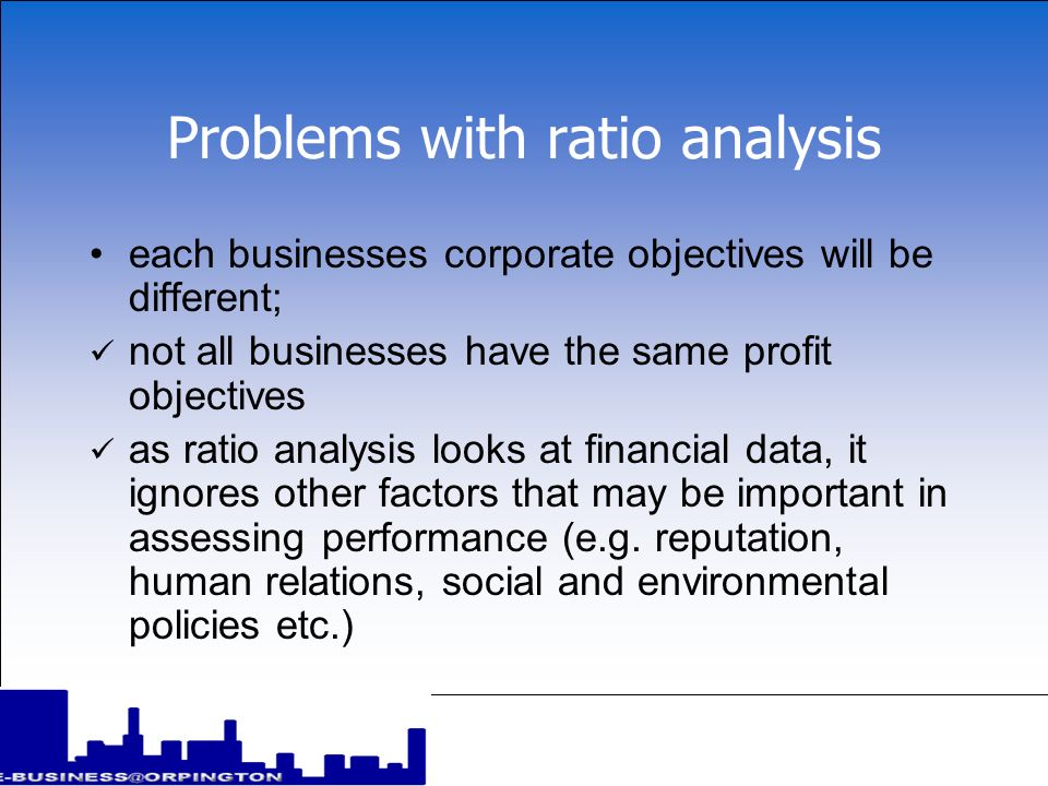 Problems with ratio analysis ratios rely on comparisons which can be problematic; like needs be compared with like competitors information may be difficult to obtain