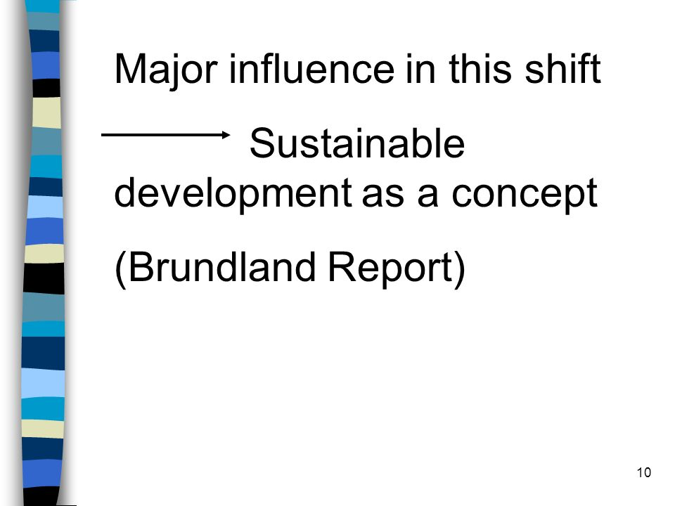 10 Major influence in this shift Sustainable development as a concept (Brundland Report)