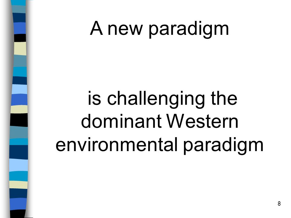 8 A new paradigm is challenging the dominant Western environmental paradigm