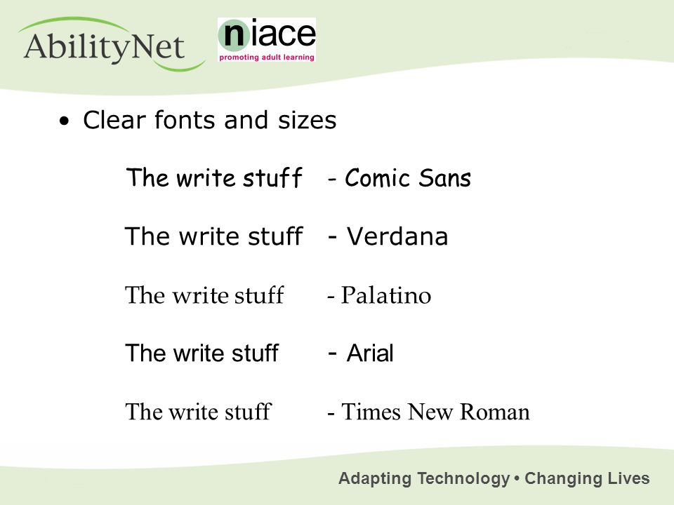 Adapting Technology Changing Lives Clear fonts and sizes The write stuff- Comic Sans The write stuff - Verdana The write stuff - Palatino The write stuff - Arial The write stuff- Times New Roman