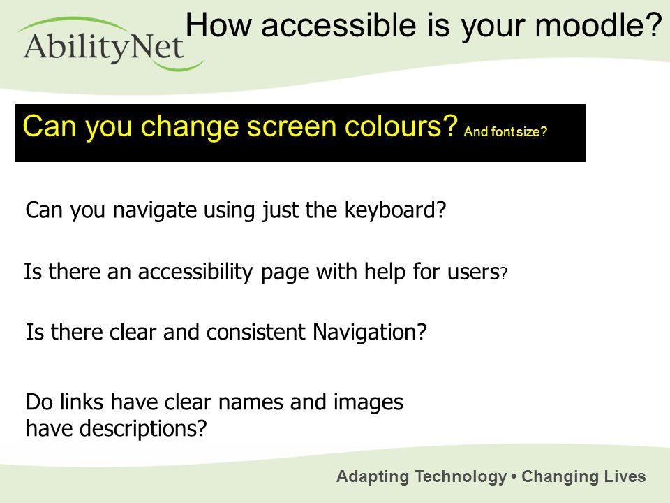 Adapting Technology Changing Lives How accessible is your moodle.